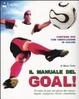 Cover of Il manuale del goal! Di tutto di più sul gioco del calcio: regole, campioni, storia, classifiche. Con DVD