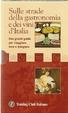 Cover of Sulle strade della gastronomia e dei vini d'Italia
