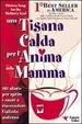 Cover of Una tisana calda per l'anima della mamma. 101 storie per aprire i cuori e riaccendere l'istinto materno