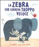 Cover of La zebra che correva troppo veloce