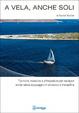 Cover of A vela, anche soli. Tecniche, manovre e attrezzature per navigare anche senza equipaggio in sicurezza e tranquillità