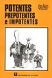 Cover of Potentes, Prepotentes e Impotentes/Potent, Arrogant and Powerless