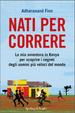 Cover of Nati per correre. La mia avventura in Kenya per scoprire i segreti degli uomini più veloci del mondo