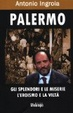 Cover of Palermo. Gli splendori e le miserie, l'eroismo e la viltà