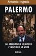 Cover of Palermo. Gli splendori e le miserie, l'eroismo e la viltà