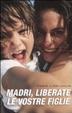 Cover of Madri, liberate le vostre figlie