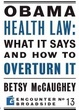 Cover of Obama Health Law: What It Says and How to Overturn It