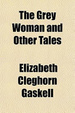 Cover of The Grey Woman and Other Tales