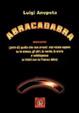 Cover of Abracadabra ovvero quello che non avresti mai voluto sapere su te stesso, gli altri, la mente, la storia e...