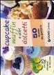 Cover of Cupcake muffin e altri dolcetti. 50 ricette da gustare. Con gadget