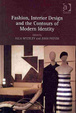 Cover of Fashion, Interior Design and the Contours of Modern Identity