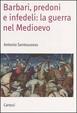 Cover of Barbari, predoni e infedeli: la guerra nel Medioevo