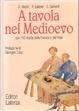 Cover of A tavola nel Medioevo con 150 ricette dalla Francia e dall'Italia
