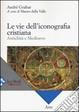 Cover of Le vie dell'iconografia cristiana