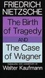 Cover of The Birth of Tragedy and the Case of Wagner