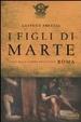 Cover of I figli di Marte. L'arte della guerra nell'antica Roma