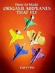 Cover of How to Make Origami Airplanes That Fly