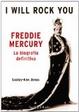 Cover of I will rock you. Freddie Mercury: la biografia definitiva