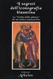 Cover of I segreti dell'iconografia bizantina. La «guida della pittura» da un antico manoscritto