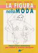 Cover of La figura nella moda. Corso di grafica professionale