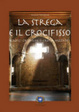 Cover of La strega e il crocifisso. Radici cristiane o cristianizzate?