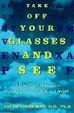 Cover of Take Off Your Glasses and See