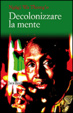 Cover of Decolonizzare la mente