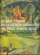 Cover of Atlante storico della lotta di liberazione italiana nel Friuli Venezia Giulia. Una resistenza di confine 1943-1945