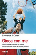 Cover of Gioca con me. L'educazione giocosa: un nuovo, entusiasmante modo di essere genitori