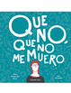 Cover of Que no, que no me muero