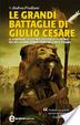 Cover of Le grandi battaglie di Giulio Cesare