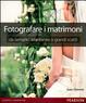Cover of Fotografare i matrimoni: da semplici istantanee a grandi scatti