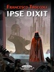 Cover of Ipse dixit