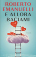Cover of E allora baciami