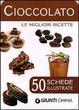 Cover of Cioccolato. Le migliori ricette. 50 schede illustrate