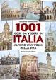 Cover of 1001 cose da vedere in Italia almeno una volta nella vita