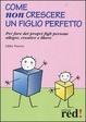 Cover of Come non crescere un figlio perfetto