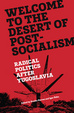 Cover of Welcome to the Desert of Post-Socialism