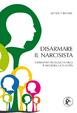 Cover of Disarmare il narcisista. Sopravvivi all'egocentrico e migliora la tua vita
