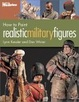 Cover of How to Paint Realistic Military Figures