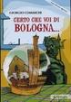 Cover of Certo che voi di Bologna...