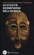 Cover of Le civiltà scomparse dell'Africa