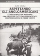 Cover of Aspettando gli angloamericani. La Resistenza in Maremma fra eroi esaltati, eroi dimenticati, contraddizioni e mezze verità