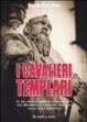 Cover of I cavalieri templari. Il più importante ordine cavalleresco del Medioevo e i misteri custoditi nelle sue cattedrali
