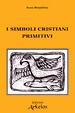 Cover of I simboli cristiani primitivi