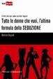 Cover of Tutte le donne che vuoi, l'ultima formula della seduzione
