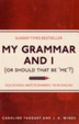 Cover of My Grammar and I (or Should That be 'Me'?)