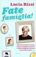 Cover of Fate famiglia! Dalla tata più famosa d'Italia, regole e consigli per prevenire i conflitti, sciogliere le tensioni e vivere felici insieme