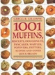 Cover of 1001 Muffins, Biscuits, Doughnuts, Pancakes, Waffles, Popovers, Fritters, Scones and Other Quick Breads