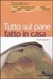 Cover of Tutto sul pane fatto in casa